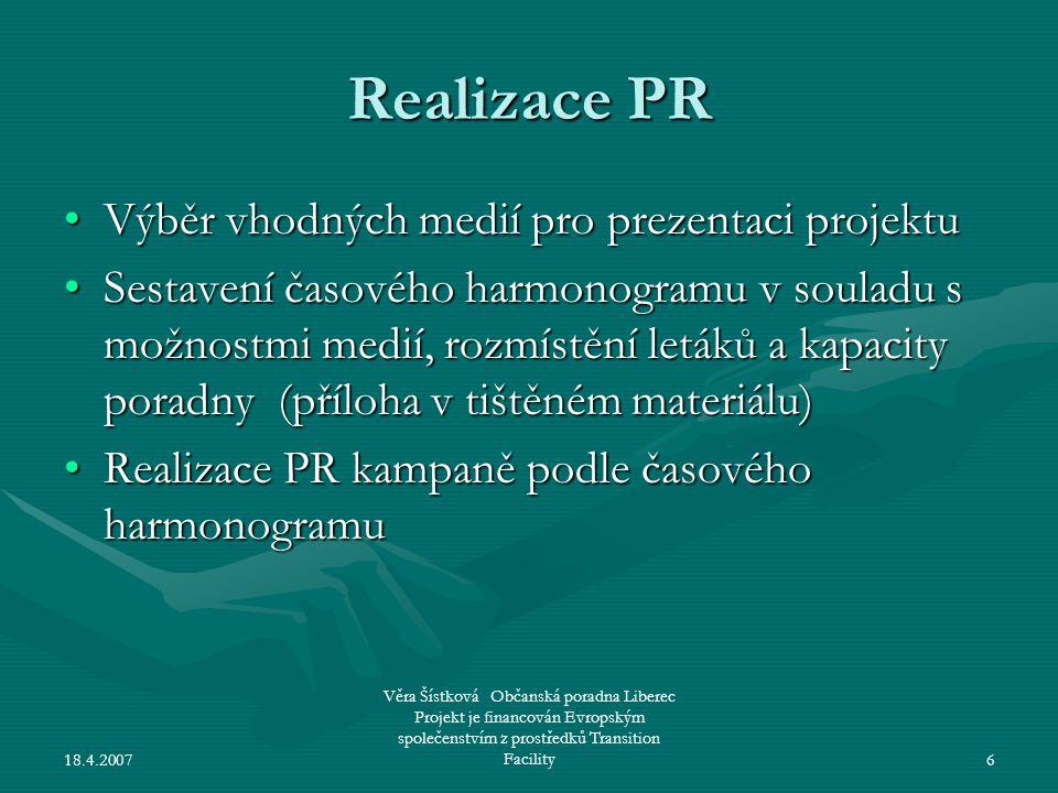 18.4.2007 Věra Šístková Občanská poradna Liberec Projekt je financován Evropským společenstvím z prostředků Transition Facility6 Realizace PR •Výběr v
