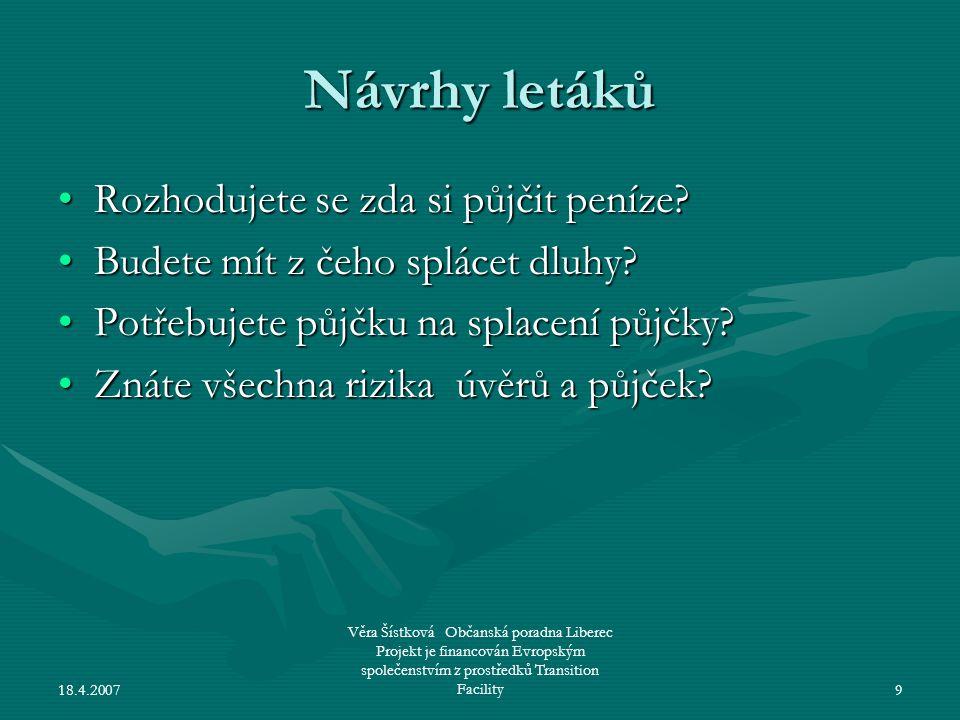 18.4.2007 Věra Šístková Občanská poradna Liberec Projekt je financován Evropským společenstvím z prostředků Transition Facility9 Návrhy letáků •Rozhod