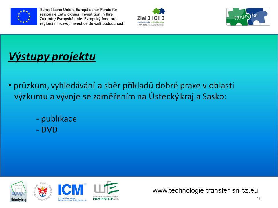 Výstupy projektu • průzkum, vyhledávání a sběr příkladů dobré praxe v oblasti výzkumu a vývoje se zaměřením na Ústecký kraj a Sasko: - publikace - DVD www.technologie-transfer-sn-cz.eu 10