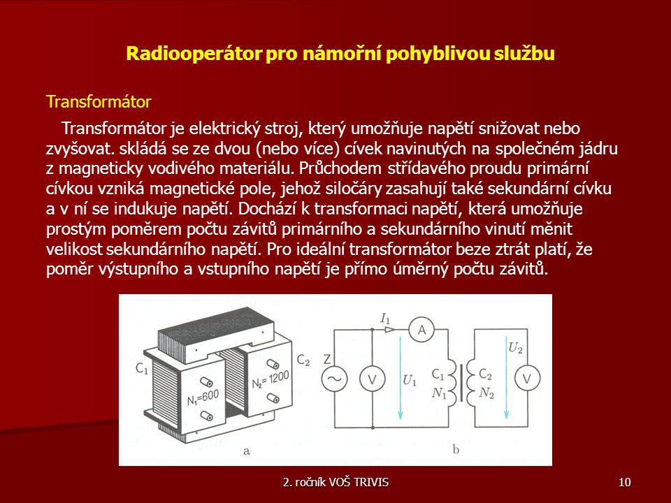 2. ročník VOŠ TRIVIS 10 Radiooperátor pro námořní pohyblivou službu Transformátor Transformátor je elektrický stroj, který umožňuje napětí snižovat ne