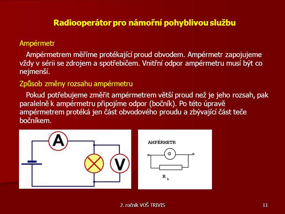 2. ročník VOŠ TRIVIS 11 Radiooperátor pro námořní pohyblivou službu Ampérmetr Ampérmetrem měříme protékající proud obvodem. Ampérmetr zapojujeme vždy
