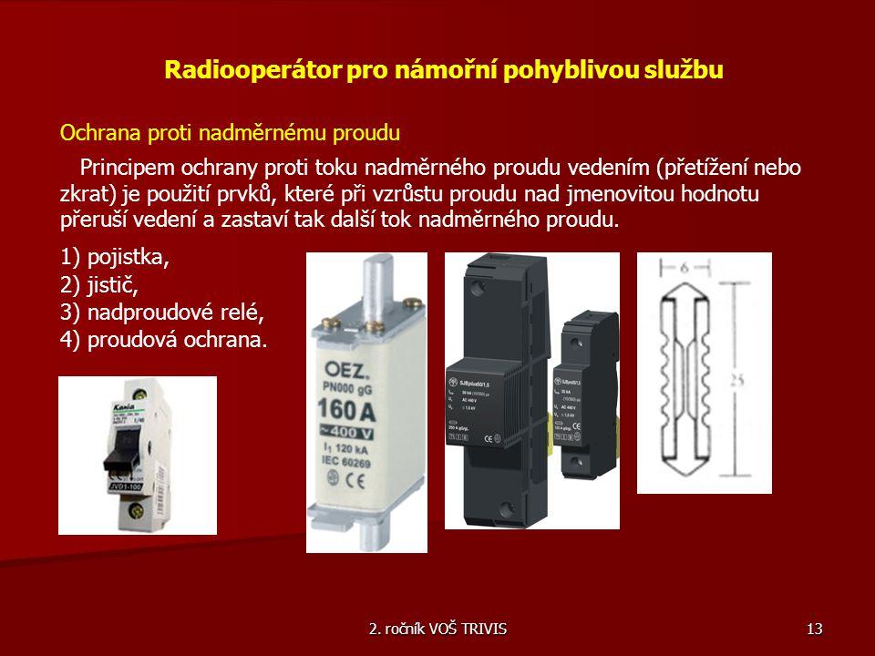 2. ročník VOŠ TRIVIS 13 Radiooperátor pro námořní pohyblivou službu Ochrana proti nadměrnému proudu Principem ochrany proti toku nadměrného proudu ved