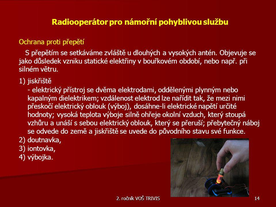 2. ročník VOŠ TRIVIS 14 Radiooperátor pro námořní pohyblivou službu Ochrana proti přepětí S přepětím se setkáváme zvláště u dlouhých a vysokých antén.