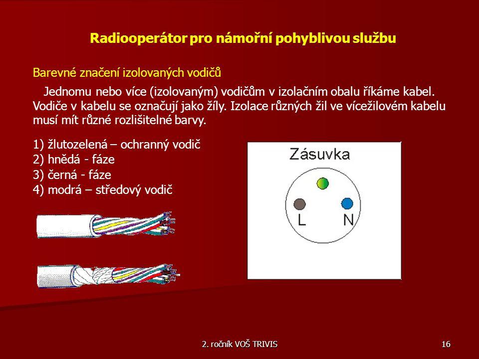 16 Radiooperátor pro námořní pohyblivou službu Barevné značení izolovaných vodičů Jednomu nebo více (izolovaným) vodičům v izolačním obalu říkáme kabe