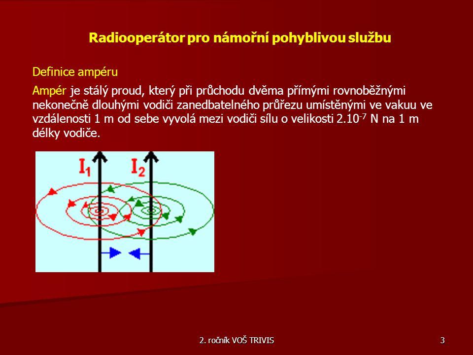 2. ročník VOŠ TRIVIS 3 Radiooperátor pro námořní pohyblivou službu Definice ampéru Ampér je stálý proud, který při průchodu dvěma přímými rovnoběžnými