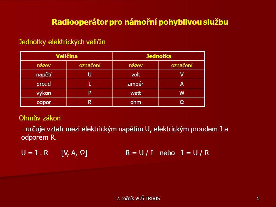 2. ročník VOŠ TRIVIS 5 Radiooperátor pro námořní pohyblivou službu Jednotky elektrických veličin VeličinaJednotka názevoznačenínázevoznačení napětíUvo