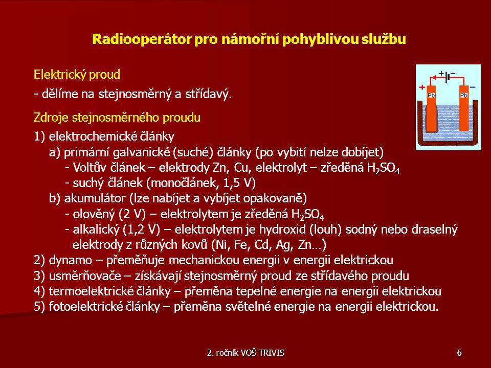 2. ročník VOŠ TRIVIS 6 Radiooperátor pro námořní pohyblivou službu Elektrický proud - dělíme na stejnosměrný a střídavý. Zdroje stejnosměrného proudu