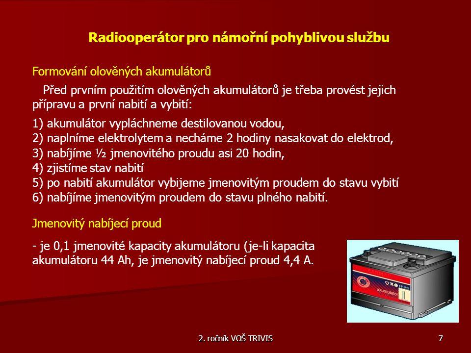 2. ročník VOŠ TRIVIS 7 Radiooperátor pro námořní pohyblivou službu Formování olověných akumulátorů Před prvním použitím olověných akumulátorů je třeba