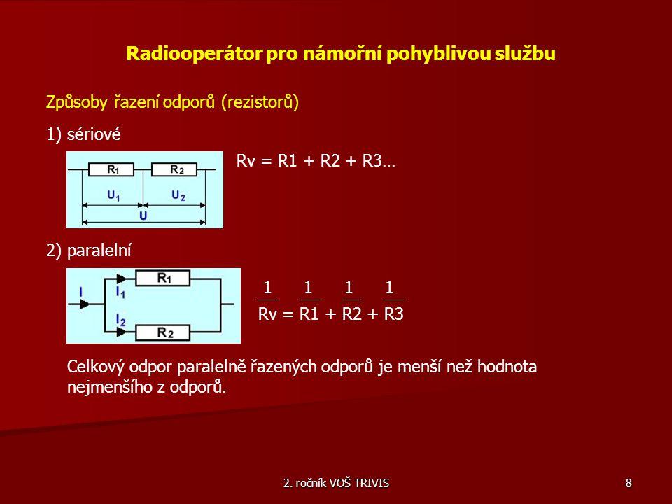 2. ročník VOŠ TRIVIS 8 Radiooperátor pro námořní pohyblivou službu Způsoby řazení odporů (rezistorů) 1) sériové Rv = R1 + R2 + R3… 2) paralelní 1 1 Rv