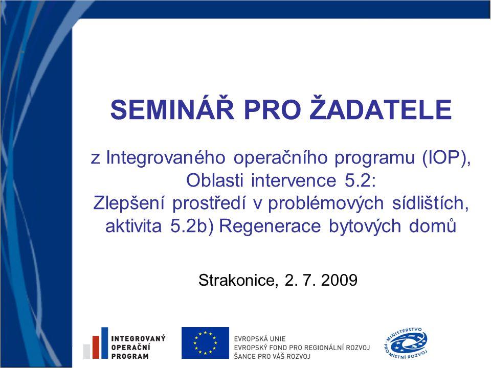 SEMINÁŘ PRO ŽADATELE z Integrovaného operačního programu (IOP), Oblasti intervence 5.2: Zlepšení prostředí v problémových sídlištích, aktivita 5.2b) R