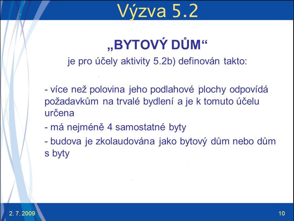 """2. 7. 200910 Výzva 5.2 """"BYTOVÝ DŮM"""" je pro účely aktivity 5.2b) definován takto: - více než polovina jeho podlahové plochy odpovídá požadavkům na trva"""