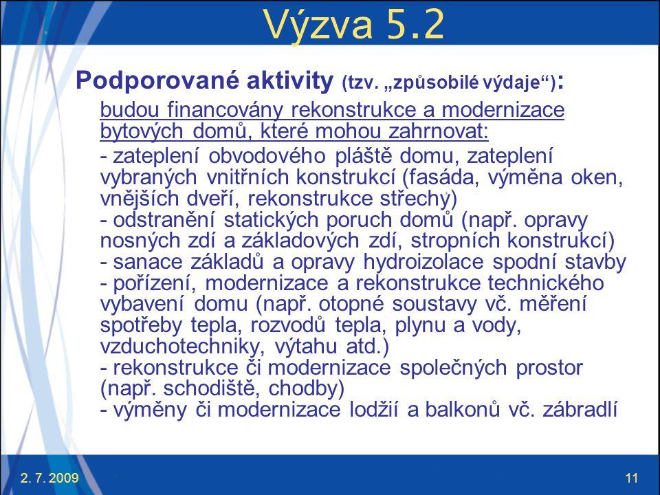 """2. 7. 200911 Výzva 5.2 Podporované aktivity (tzv. """"způsobilé výdaje"""") : budou financovány rekonstrukce a modernizace bytových domů, které mohou zahrno"""