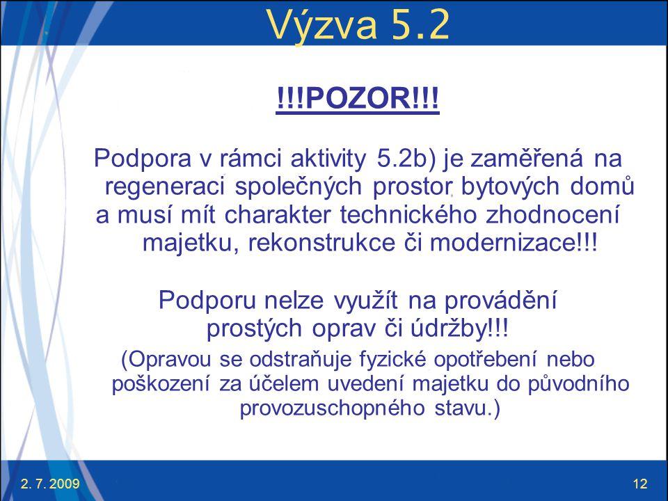 2. 7. 200912 Výzva 5.2 !!!POZOR!!! Podpora v rámci aktivity 5.2b) je zaměřená na regeneraci společných prostor bytových domů a musí mít charakter tech