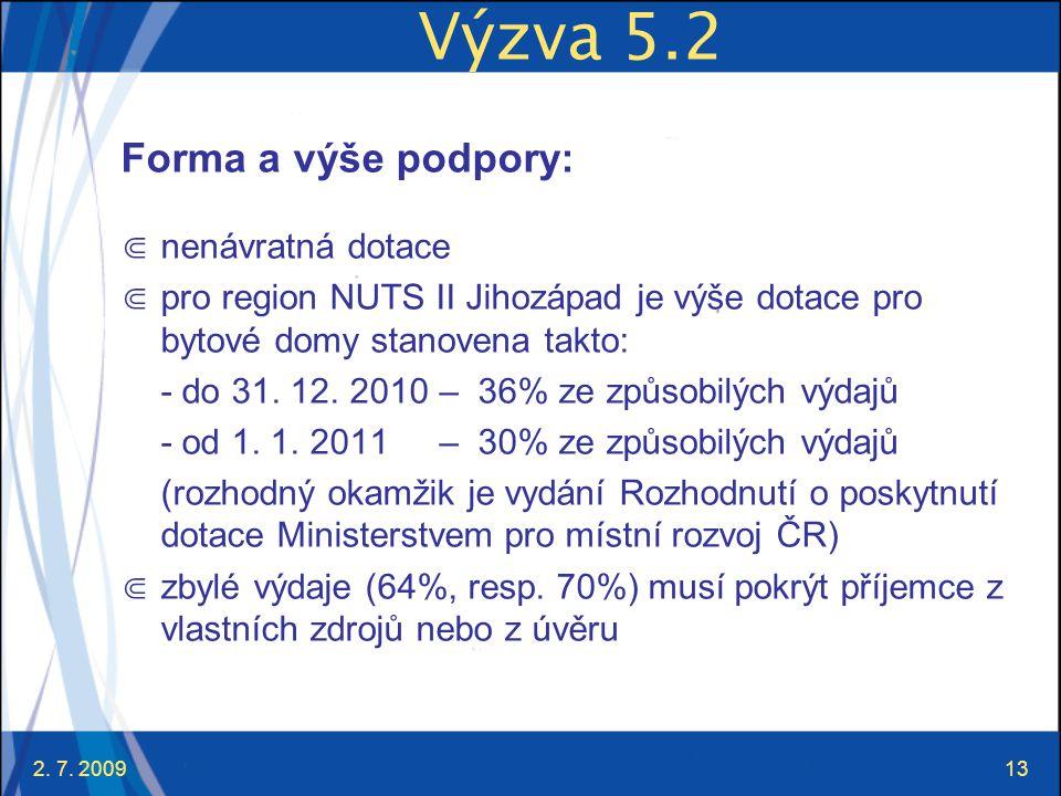 2. 7. 200913 Výzva 5.2 Forma a výše podpory: ⋐ nenávratná dotace ⋐ pro region NUTS II Jihozápad je výše dotace pro bytové domy stanovena takto: - do 3
