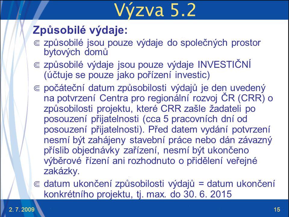2. 7. 200915 Výzva 5.2 Způsobilé výdaje: ⋐ způsobilé jsou pouze výdaje do společných prostor bytových domů ⋐ způsobilé výdaje jsou pouze výdaje INVEST