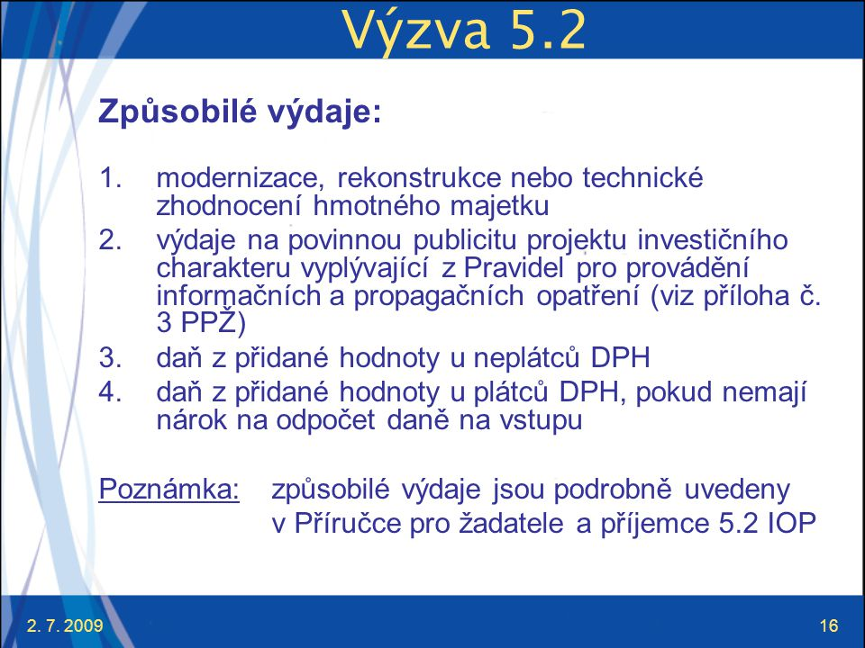 2. 7. 200916 Výzva 5.2 Způsobilé výdaje: 1.modernizace, rekonstrukce nebo technické zhodnocení hmotného majetku 2.výdaje na povinnou publicitu projekt