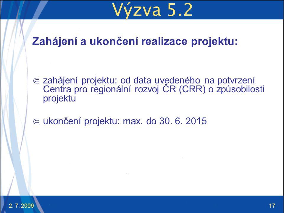 2. 7. 200917 Výzva 5.2 Zahájení a ukončení realizace projektu: ⋐ zahájení projektu: od data uvedeného na potvrzení Centra pro regionální rozvoj ČR (CR
