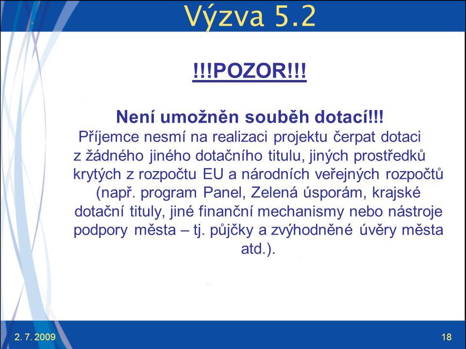 2. 7. 200918 Výzva 5.2 !!!POZOR!!! Není umožněn souběh dotací!!! Příjemce nesmí na realizaci projektu čerpat dotaci z žádného jiného dotačního titulu,