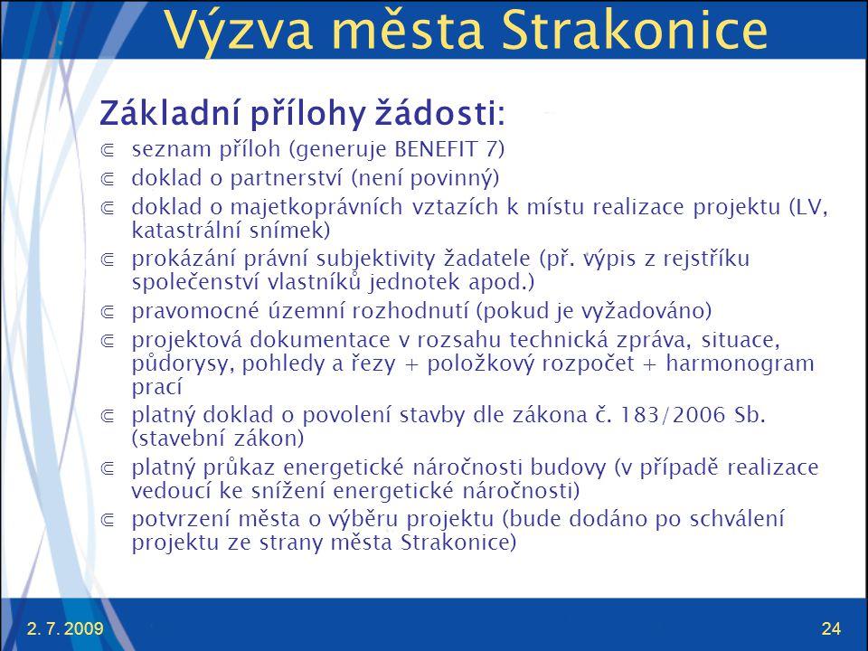 2. 7. 200924 Výzva města Strakonice Základní přílohy žádosti: ⋐seznam příloh (generuje BENEFIT 7) ⋐doklad o partnerství (není povinný) ⋐doklad o majet