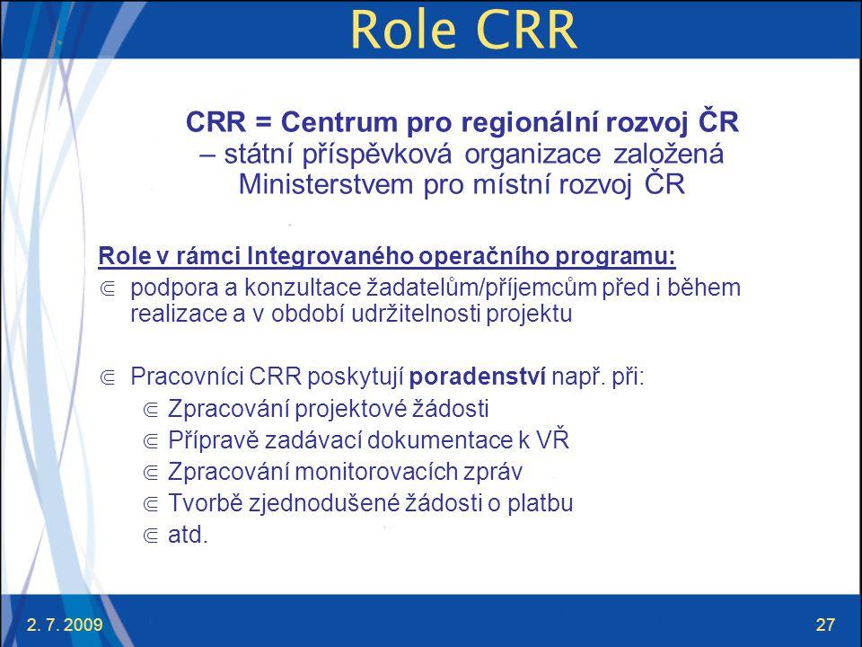 2. 7. 200927 Role CRR CRR = Centrum pro regionální rozvoj ČR – státní příspěvková organizace založená Ministerstvem pro místní rozvoj ČR Role v rámci