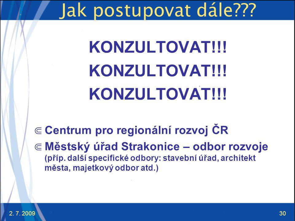 2. 7. 200930 Jak postupovat dále??? KONZULTOVAT!!! ⋐ Centrum pro regionální rozvoj ČR ⋐ Městský úřad Strakonice – odbor rozvoje (příp. další specifick