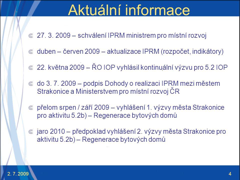 2. 7. 20094 Aktuální informace ⋐ 27. 3. 2009 – schválení IPRM ministrem pro místní rozvoj ⋐ duben – červen 2009 – aktualizace IPRM (rozpočet, indikáto