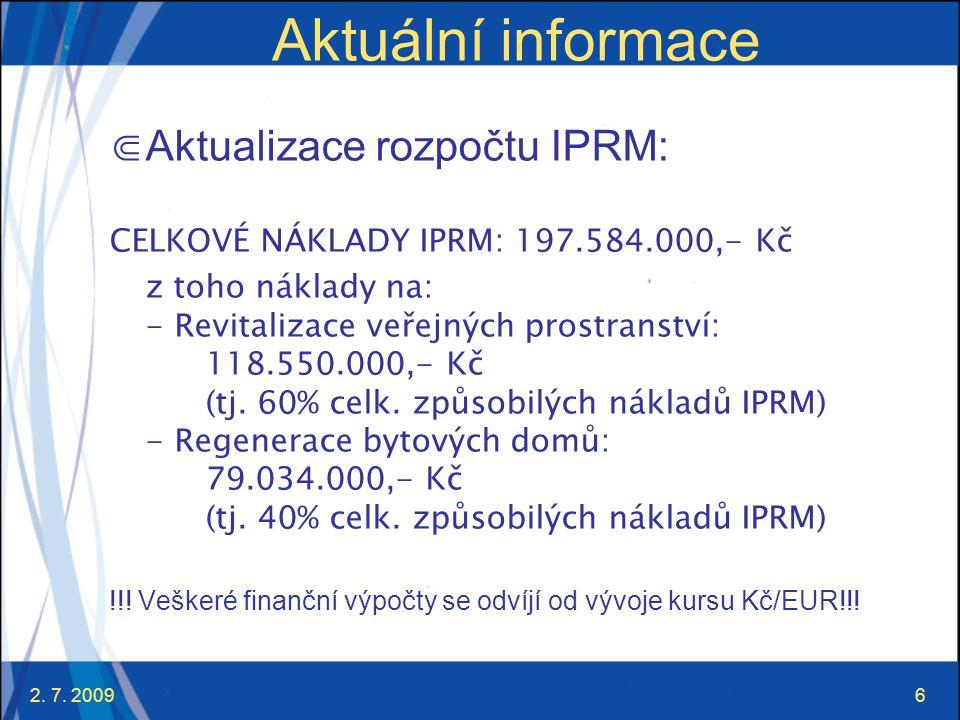 2. 7. 20096 Aktuální informace ⋐ Aktualizace rozpočtu IPRM: CELKOVÉ NÁKLADY IPRM: 197.584.000,- Kč z toho náklady na: - Revitalizace veřejných prostra