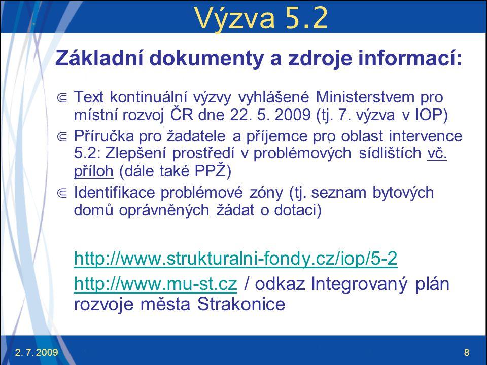 2. 7. 20098 Výzva 5.2 Základní dokumenty a zdroje informací: ⋐ Text kontinuální výzvy vyhlášené Ministerstvem pro místní rozvoj ČR dne 22. 5. 2009 (tj