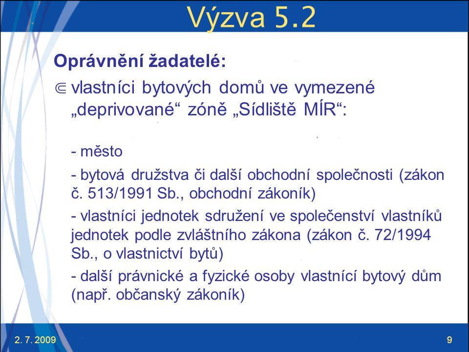 """2. 7. 20099 Výzva 5.2 Oprávnění žadatelé: ⋐ vlastníci bytových domů ve vymezené """"deprivované"""" zóně """"Sídliště MÍR"""": - město - bytová družstva či další"""
