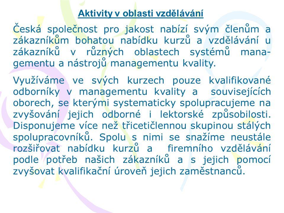 Aktivity v oblasti vzdělávání Česká společnost pro jakost nabízí svým členům a zákazníkům bohatou nabídku kurzů a vzdělávání u zákazníků v různých obl
