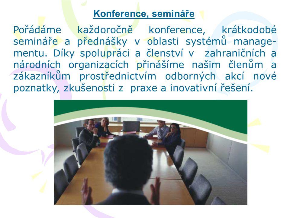 Konference, semináře Pořádáme každoročně konference, krátkodobé semináře a přednášky v oblasti systémů manage- mentu. Díky spolupráci a členství v zah