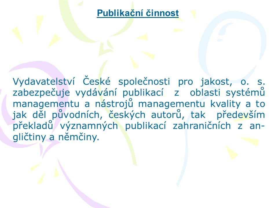 Publikační činnost Vydavatelství České společnosti pro jakost, o. s. zabezpečuje vydávání publikací z oblasti systémů managementu a nástrojů managemen