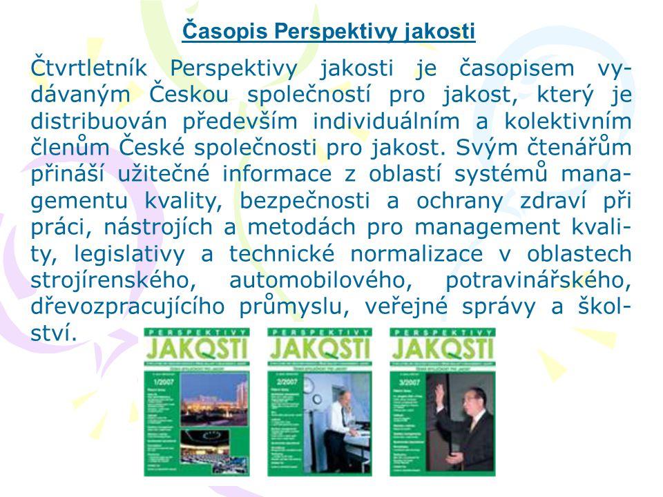 Časopis Perspektivy jakosti Čtvrtletník Perspektivy jakosti je časopisem vy- dávaným Českou společností pro jakost, který je distribuován především in