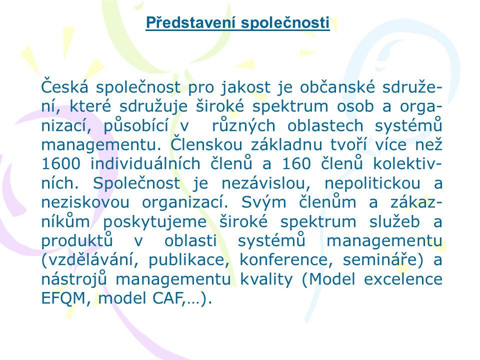 Představení společnosti Česká společnost pro jakost je občanské sdruže- ní, které sdružuje široké spektrum osob a orga- nizací, působící v různých obl