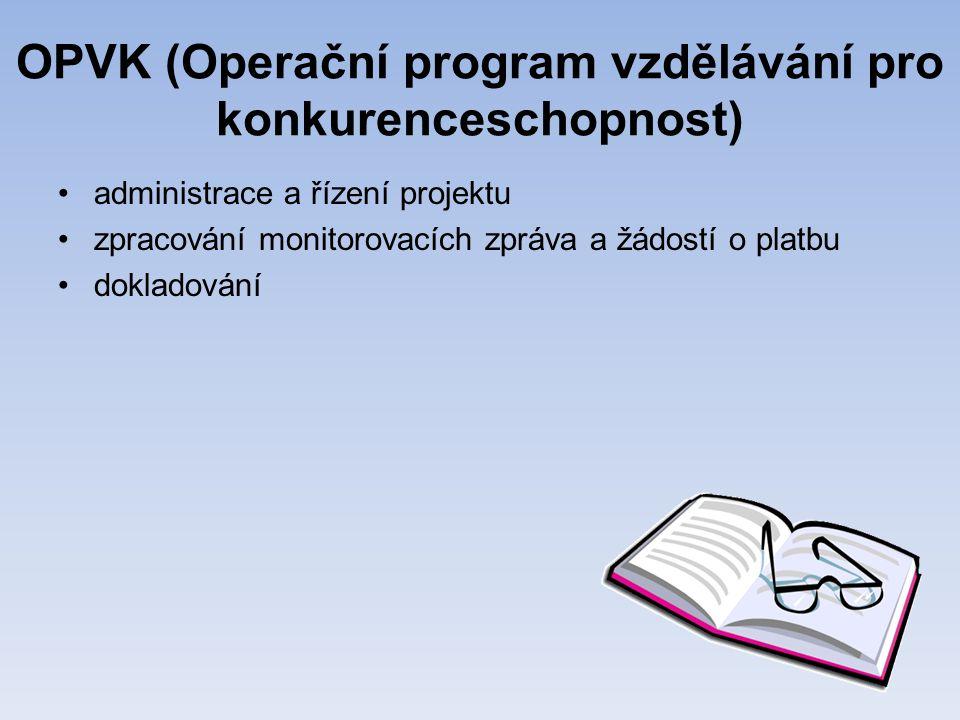 OPVK (Operační program vzdělávání pro konkurenceschopnost) •administrace a řízení projektu •zpracování monitorovacích zpráva a žádostí o platbu •dokladování