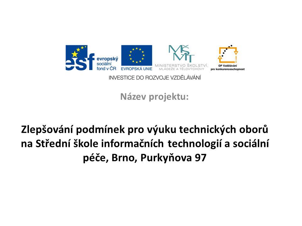 Zlepšování podmínek pro výuku technických oborů na Střední škole informačních technologií a sociální péče, Brno, Purkyňova 97 Název projektu: