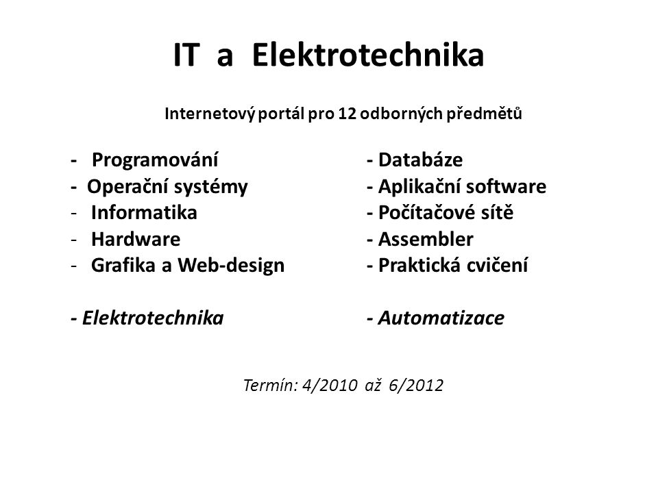 IT a Elektrotechnika Internetový portál pro 12 odborných předmětů - Programování- Databáze - Operační systémy- Aplikační software -Informatika- Počíta