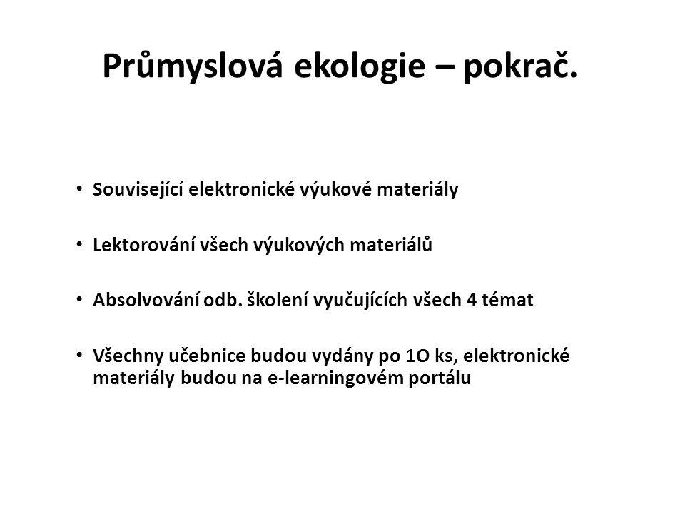 Průmyslová ekologie – pokrač. • Související elektronické výukové materiály • Lektorování všech výukových materiálů • Absolvování odb. školení vyučujíc