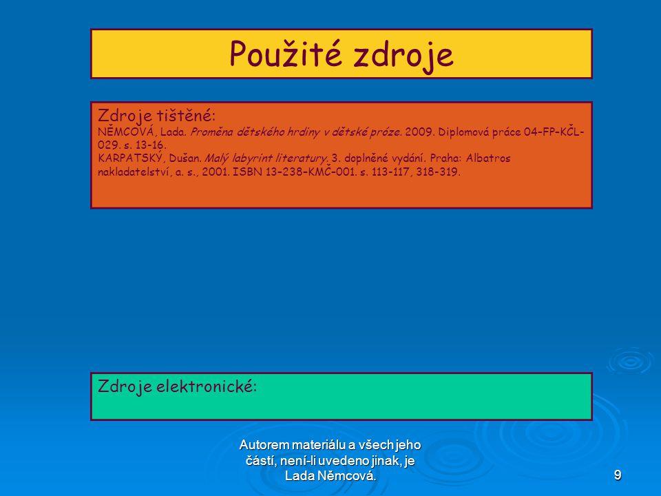Autorem materiálu a všech jeho částí, není-li uvedeno jinak, je Lada Němcová.9 Použité zdroje Zdroje tištěné: NĚMCOVÁ, Lada.
