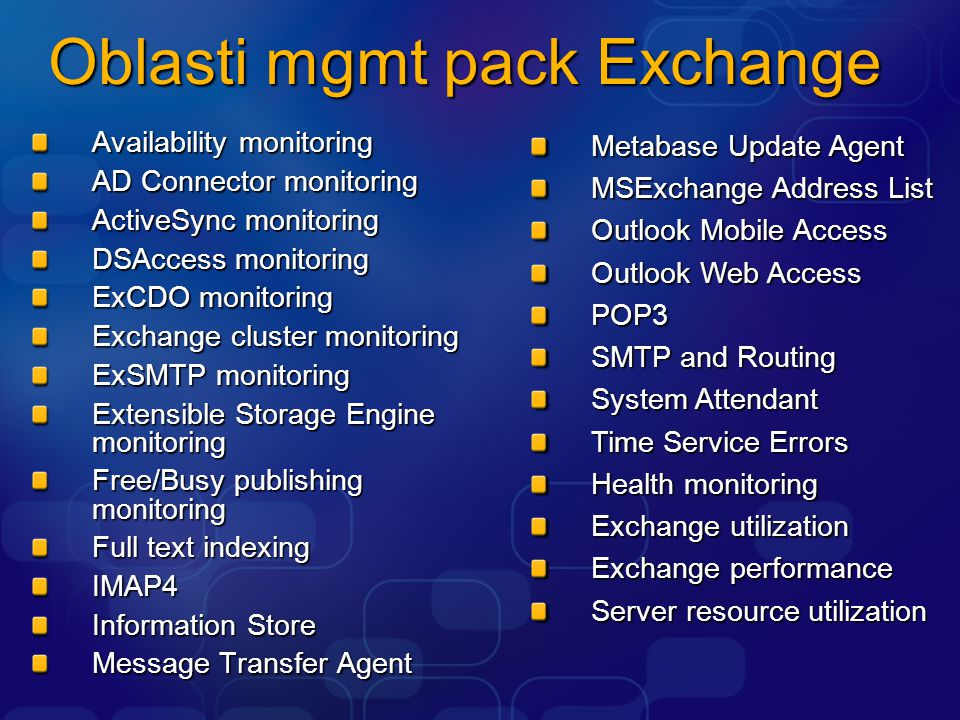 Oblasti mgmt pack Exchange Availability monitoring AD Connector monitoring ActiveSync monitoring DSAccess monitoring ExCDO monitoring Exchange cluster