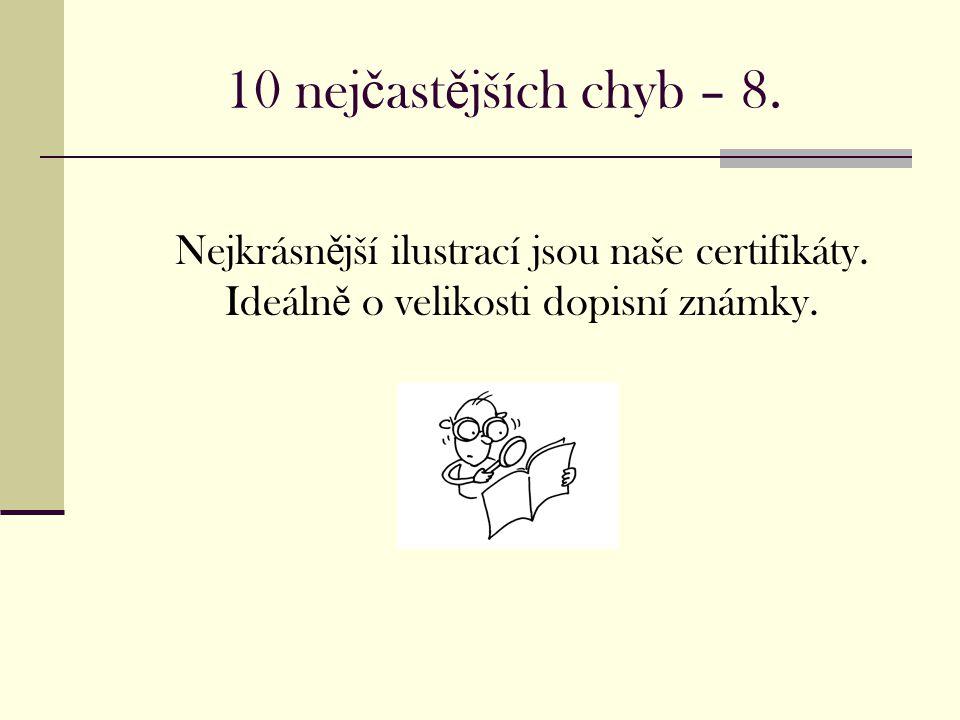 10 nej č ast ě jších chyb – 8. Nejkrásn ě jší ilustrací jsou naše certifikáty.