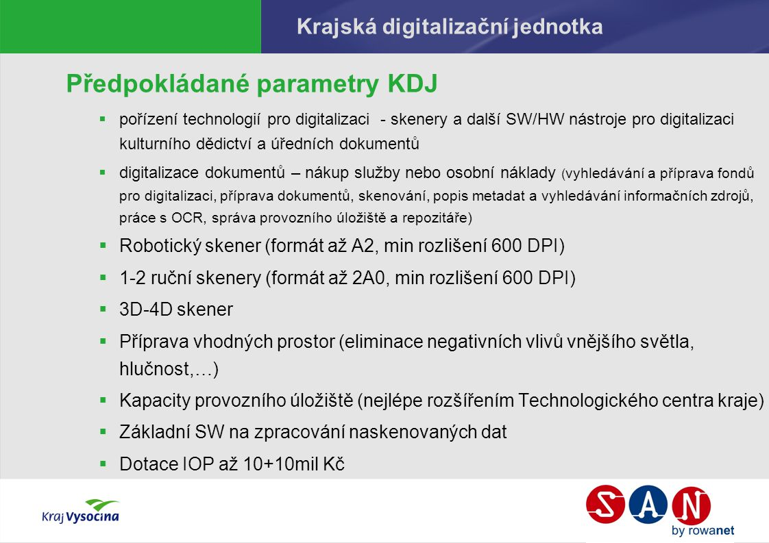 Krajská digitalizační jednotka Předpokládané parametry KDJ  pořízení technologií pro digitalizaci - skenery a další SW/HW nástroje pro digitalizaci k