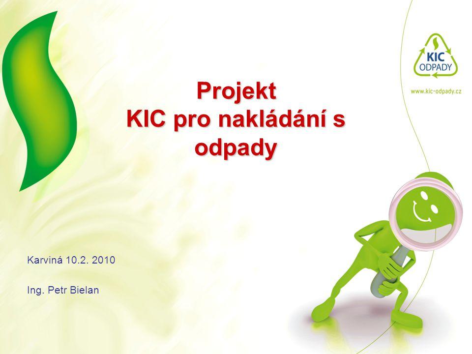 KIC pro nakládání s odpady Nositel projektu KIC Odpady •Největší města jsou odpovědni za nakládání s komunálními odpady (odpad co produkují občané) • Založili společnost KIC Odpady a.s.