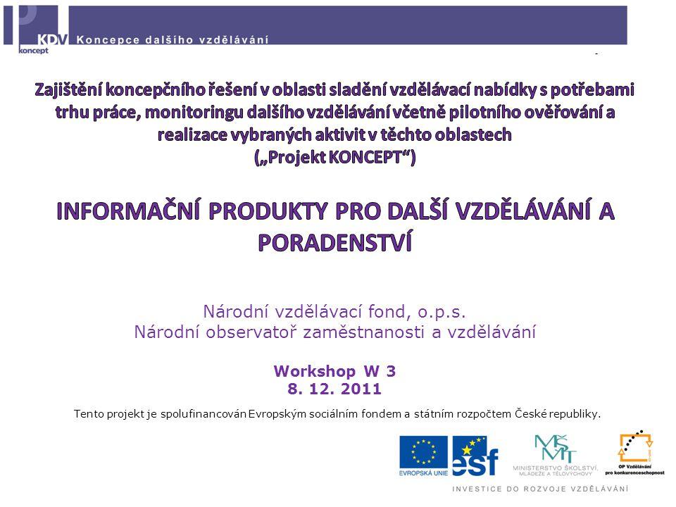 Národní vzdělávací fond, o.p.s. Národní observatoř zaměstnanosti a vzdělávání Workshop W 3 8.