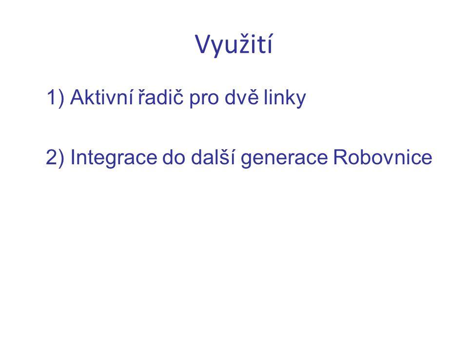 Využití 1) Aktivní řadič pro dvě linky 2) Integrace do další generace Robovnice