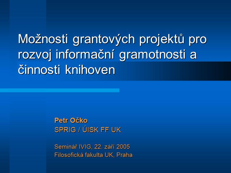 Příklad: Podpora vzdělávání na ÚISK FF UK  Seminář Informační ekonomika  Grant Nadace CERGE-EI  Příjemce občanské sdružení  Doporučeno ze strany FF UK  Literatura, publikace, administrativní náklady  Seminář je úspěšný, též vytvořena e- learningová verze