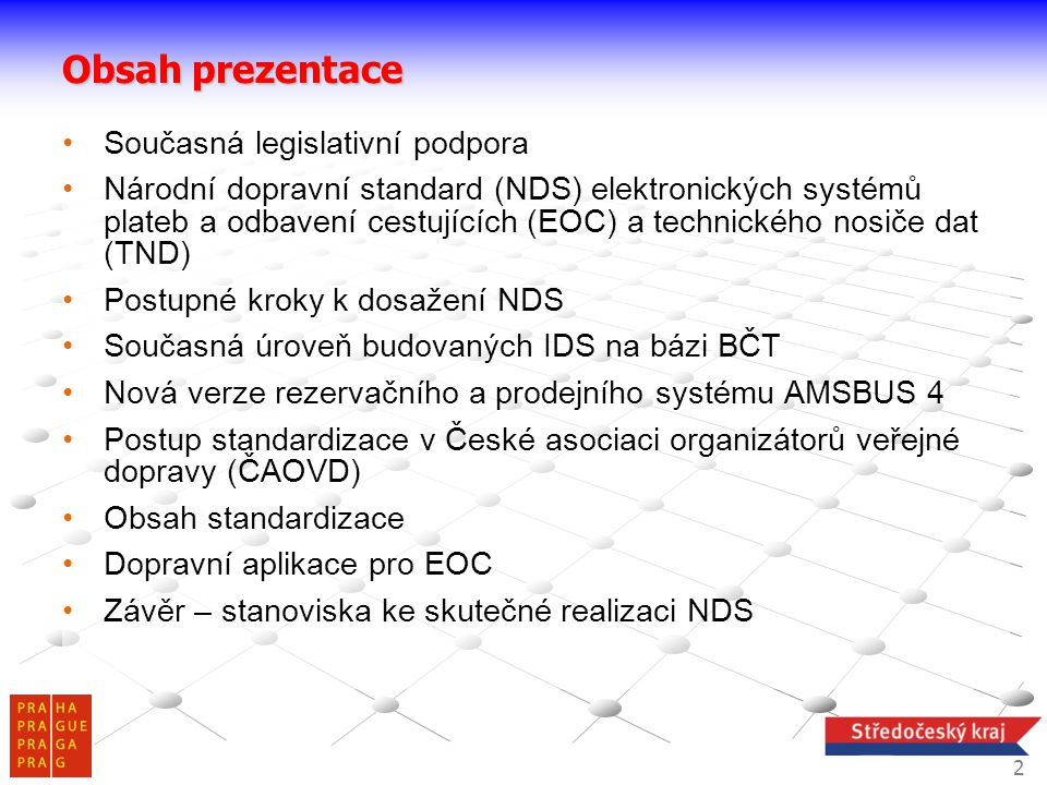 2 •Současná legislativní podpora •Národní dopravní standard (NDS) elektronických systémů plateb a odbavení cestujících (EOC) a technického nosiče dat