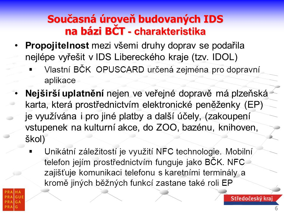 •Propojitelnost mezi všemi druhy doprav se podařila nejlépe vyřešit v IDS Libereckého kraje (tzv. IDOL)  Vlastní BČK OPUSCARD určená zejména pro dopr