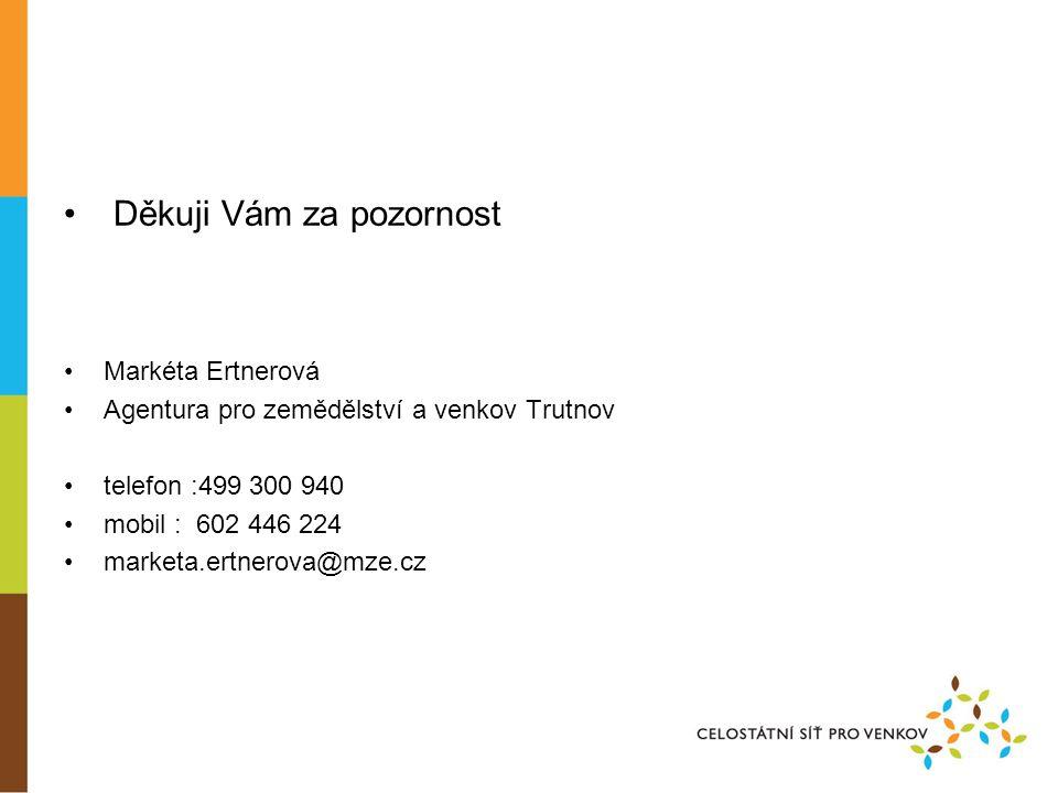 • Děkuji Vám za pozornost •Markéta Ertnerová •Agentura pro zemědělství a venkov Trutnov •telefon :499 300 940 •mobil : 602 446 224 •marketa.ertnerova@mze.cz