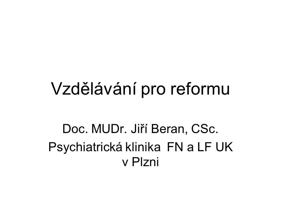 Vzdělávání pro reformu Doc. MUDr. Jiří Beran, CSc. Psychiatrická klinika FN a LF UK v Plzni